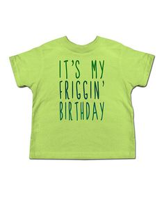Really? Would you put this on your 2-year old?  Key Lime 'It's My Friggin' Birthday!' Tee - Toddler & Kids