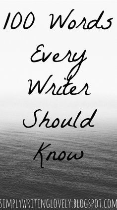Simply Writing Lovely : 100 Words Every Writer Should Know #amwriting