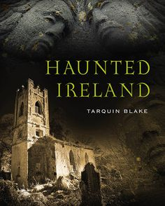 Haunted Ireland by Tarquin Blake. His latest book.