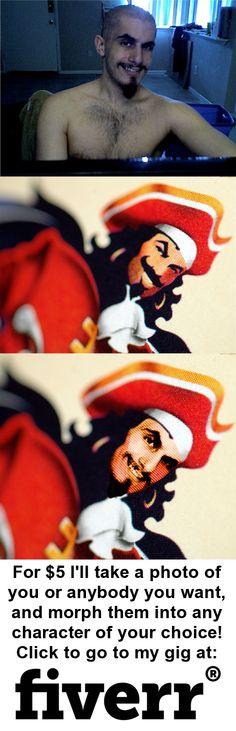 """http://fiverr.com/tcbadboy89/photoshop-your-photo-into-any-character This is me photoshopped as Captain Morgan. I thought to myself, """"Hey, since I'm such a master of photoshop, I should be making money at it, so what better way than to offer to morph people into their favorite bad ass characters?"""""""