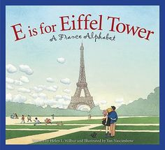 E Is for Eiffel Tower: A France Alphabet by Helen Wilbur and Yan Nascimbene    An alphabet book all about France in English. For 1st - 4th graders.