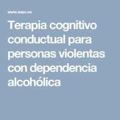 Terapia cognitivo conductual para personas violentas con dependencia alcohólica