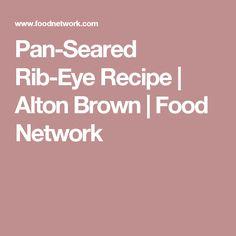 Pan-Seared Rib-Eye Recipe | Alton Brown | Food Network
