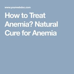 How to Treat Anemia? Natural Cure for Anemia