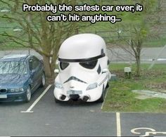 Safest car ever… it's funny cuz storm troopers like never. Hit. Anything when they're supposed to