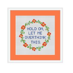 Hold On Let Me Overthink This. Naughty Cross Stitch, Cute Cross Stitch, Cross Stitch Cards, Cross Stitch Flowers, Cross Stitch Kits, Cross Stitch Designs, Cross Stitch Embroidery, Learn Embroidery, Cross Stitch Patterns Free Easy