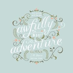 Love this typography in this Big Adventure Art Print by Marta Harding. I've always loved this Peter Pan quote as well.