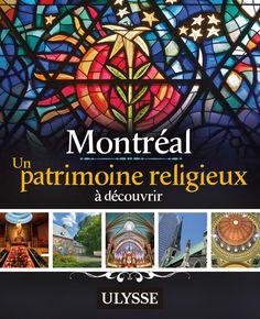 Montréal - Un patrimoine religieux à découvrir - 240 pages, Couverture souple. Photos en couleurs. -   Référence : 00904552 #Livre #Lecture #Guide #Cadeau #Quebec #Vacances #Voyage
