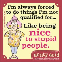 #AuntyAcid I'm always forced to do things
