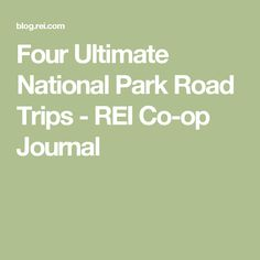 Four Ultimate National Park Road Trips - REI Co-op Journal