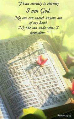 """Ésaïe 43:13: """"Je le suis dès le commencement, Et nul ne délivre de ma main; J'agirai: qui s'y opposera?"""""""