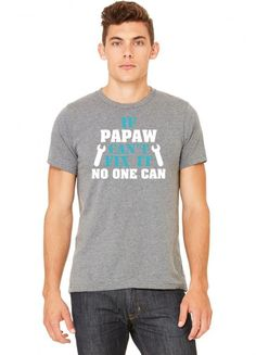 if papaw cant fix it no one can Tshirt