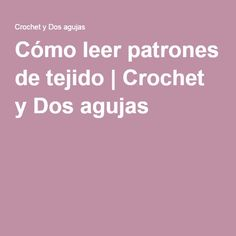 Cómo leer patrones de tejido | Crochet y Dos agujas Knitting Basics, Knitting Stitches, Knitting Patterns, Knit Crochet, Diy And Crafts, Tips, Handmade, Crochet Ideas, Ariel