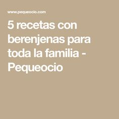 5 recetas con berenjenas para toda la familia - Pequeocio