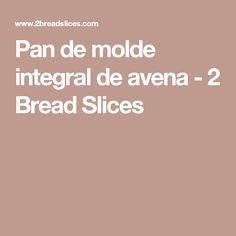 Pan de molde integral de avena - 2 Bread Slices