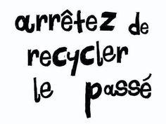 Arrêtez de recycler le passé. #amour