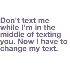 first world problems. Don't text me. Now I have to change my text. Me Quotes, Funny Quotes, Quotable Quotes, Famous Quotes, First World Problems, Lol So True, True True, True Fact, Just For Laughs