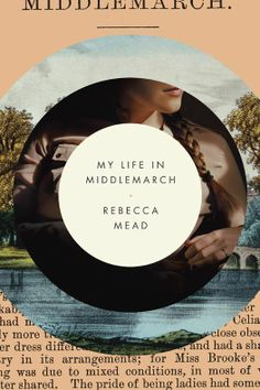 My Life in Middlemarch: Rebecca Mead: 9780307984760: Amazon.com: Books