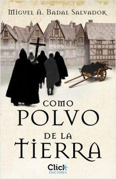 Como polvo de la tierra, de Miguel Badal Salvador. La historia de un médico atrapado entre la religión, la guerra y la enfermedad en la Edad Media.