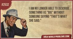 """I am no longer able to describe something as """"Big"""" Without someone saying """"That's What She Said."""""""