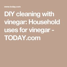 DIY cleaning with vinegar: Household uses for vinegar - TODAY.com
