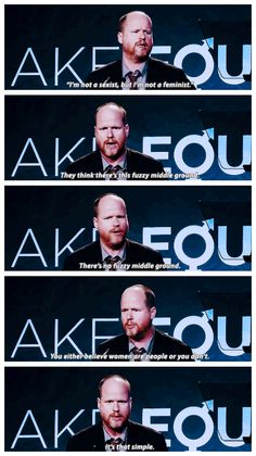"""Joss Whedon ~ """"You either believe women are people or you don't. It's that simple."""""""