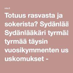 Totuus rasvasta ja sokerista? Sydänlääkäri tyrmää täysin vuosikymmenten uskomukset - MTV.fi