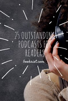 Podcasts that are perfect for book lovers.