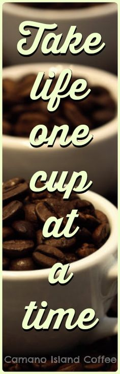 Take life one cup at a time... #coffee http://www.CamanoIslandCoffee.com/?afc=pinterest