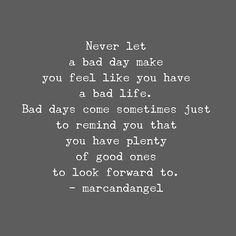 Yes, you have to fight through some bad days to earn the best days of your life. -- read: http://www.marcandangel.com/2015/02/25/7-ways-to-stay-strong-when-everything-goes-wrong/