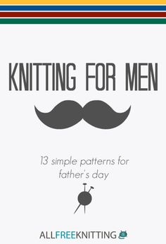 Need a Father's Day gift idea? How about one of these easy knitting patterns for men!