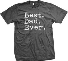 Best. Dad. Ever. - Funny Men's Father's Day Holiday or Gift - Tee T-Shirt, Charcoal, Large