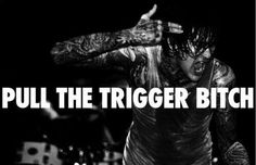 Pull the trigger bitch (Suicide SIlince)