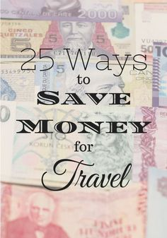 25 Realistic Ways Everyone Can Save Money for Travel. You can start using these tips right now!