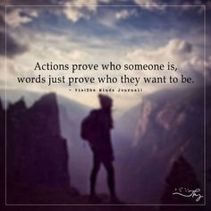 Actions prove who someone is - http://themindsjournal.com/actions-prove-who-someone-is/