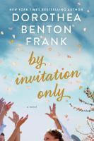 By Invitation Only by Dorothea Benton Frank Lynchburg Public Library - LS2 PAC