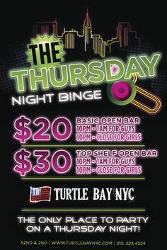 Thursday Night Binge  $20 Open Bar--Well, Domestic Draft, Wine $30 Open Bar-- Top Shelf, Bottles, Draft, Wine 10-1am for guys, 10-close for girls.