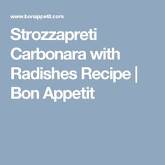 Strozzapreti Carbonara with Radishes Recipe | Bon Appetit