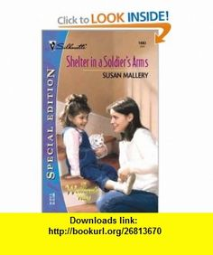 Shelter In A Soldiers Arms (That Special Woman!) (Silhouette Special Edition) (9780373244003) Susan Mallery , ISBN-10: 0373244002  , ISBN-13: 978-0373244003 ,  , tutorials , pdf , ebook , torrent , downloads , rapidshare , filesonic , hotfile , megaupload , fileserve