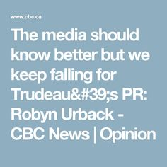 The media should know better but we keep falling for Trudeau's PR: Robyn Urback - CBC News | Opinion
