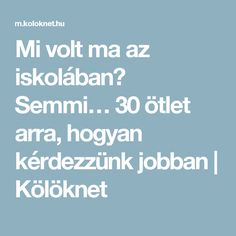 Mi volt ma az iskolában? Semmi… 30 ötlet arra, hogyan kérdezzünk jobban | Kölöknet Parenting Advice, Kids And Parenting, Art For Kids, Crafts For Kids, Coaching, Preschool, Teacher, Relationship, Education