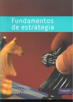 Fundamentos de estrategia / autores, Gerry Johnson, Kevan Scholes, Richard Whittington. 2010