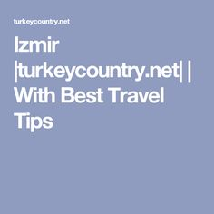 Izmir |turkeycountry.net| | With Best Travel Tips