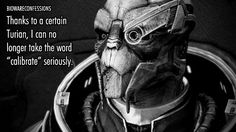 Ha ha! It's true. Every time I see or hear the word, I immediately think of Garrus first.