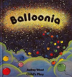 Balloonia, written & illustrated by Audrey wood