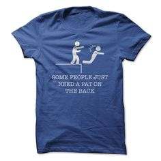 Funny t-shirt for men: Some People Just Need A Pat On The Back. #ilovefunnyshirts