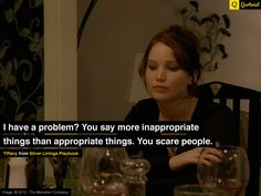 """""""I have a problem? You say more inappropriate things than appropriate things. You scare people."""" - Tiffany from #SilverLiningsPlaybook. #moviequotes #movies #BradleyCooper #JenniferLawrence"""