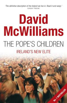 """Read """"David McWilliams' The Pope's Children David McWilliams Ireland by David McWilliams available from Rakuten Kobo. Meet The Pope's Children, the beneficiaries of Wonderbra Economics. This is the special generation, the Irish baby boom . Read It And Weep, Irish Baby, Beautiful Stories, Book Publishing, Economics, Audiobooks, Ireland, This Book"""