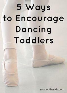 5 Ways to Encourage Dancing Toddlers