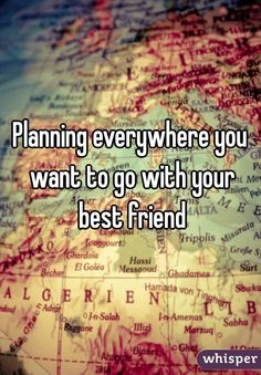 Planning everywhere you want to go with your best friend